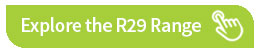 Explore the R29 Range